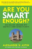 Are You Smart Enough?: How Colleges' Obsession with Smartness Shortchanges Students (Hardback)