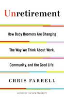 Unretirement: How Baby Boomers are Changing the Way We Think About Work, Community, and the Good Life (Hardback)
