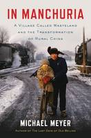 In Manchuria: A Village Called Wasteland and the Transformation of Rural China (Hardback)