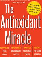 The Antioxidant Miracle: Your Complete Plan for Total Health and Healing (Hardback)