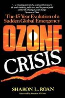 Ozone Crisis: The 15-Year Evolution of a Sudden Global Emergency - Wiley Science Editions 89 (Hardback)