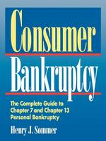 Consumer Bankruptcy: The Complete Guide to Chapter 7 and Chapter 13 Personal Bankruptcy (Hardback)