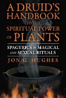 Druid'S Handbook to the Spiritual Power of Plants: Spagyrics in Magical and Sexual Rituals (Paperback)
