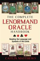 The Complete Lenormand Oracle Handbook: Reading the Language and Symbols of the Cards (Paperback)
