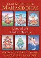 Legends of the Mahasiddhas: Lives of the Tantric Masters (Paperback)