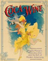 Coca Wine: Angelo Mariani's Miraculous Elixir and the Birth of Modern Advertising (Paperback)