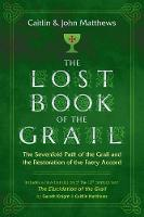 The Lost Book of the Grail: The Sevenfold Path of the Grail and the Restoration of the Faery Accord (Paperback)