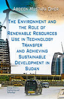 Environment & the Role of Renewable Resources Use in Technology Transfer & Achieving Sustainable Development in Sudan (Hardback)