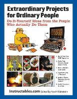Extraordinary Projects for Ordinary People: Do-It-Yourself Ideas from the People Who Actually Do Them (Paperback)