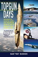 Topgun Days: Dogfighting, Cheating Death, and Hollywood Glory as One of America's Best Fighter Jocks (Paperback)