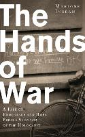 The Hands of War: A Tale of Endurance and Hope, from a Survivor of the Holocaust (Hardback)