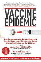 Vaccine Epidemic: How Corporate Greed, Biased Science, and Coercive Government Threaten Our Human Rights, Our Health, and Our Children (Paperback)