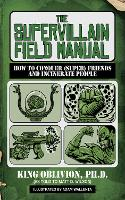 The Supervillain Field Manual: How to Conquer (Super) Friends and Incinerate People (Paperback)