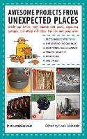 Awesome Projects from Unexpected Places: Bottle Cap Tables, Tree Branch Coat Racks, Cigar Box Guitars, and Other Cool Ideas for You and Your Home (Paperback)