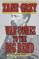 War Comes to the Big Bend: A Western Story (Paperback)
