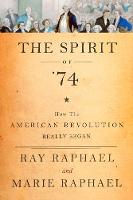 The Spirit Of '74: How the American Revolution Really Began (Hardback)