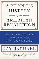 A People's History Of The American Revolution: How Common People Shaped the Fight for Independence (Paperback)