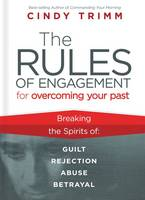 Rules of Engagement for Overcoming Your Past: Breaking Free from Guilt, Rejection, Abuse, and Betrayal (Paperback)