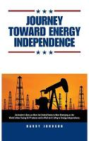 Journey Toward Energy Independence (Hardback)