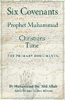 Six Covenants of the Prophet Muhammad with the Christians of His Time: The Primary Documents (Paperback)