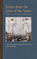 Scenes from the Lives of the Saints: Also Relics, Blessed Objects, and Some Other Persons Described - New Light on the Visions of Anne C. Emmerich 9 (Hardback)