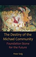 Destiny of the Michael Community: Foundation Stone for the Future (Paperback)