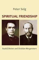 Spiritual Friendship: Rudolf Steiner and Christian Morgenstern (Paperback)