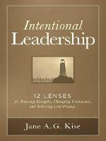 Intentional Leadership: 12 Lenses for Focusing Strengths, Managing Weaknesses, and Achieving Your Purpose (Paperback)