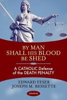 By Man Shall His Blood be Shed: A Catholic Defense of Capital Punishment (Paperback)