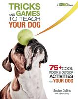 Tricks and Games to Teach Your Dog: 75+ Cool Activities to Bring Out Your Dog's Inner Star (Paperback)