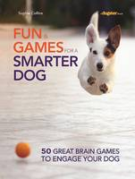 Fun and Games for a Smarter Dog: 50 Great Brain Games to Engage Your Dog (Paperback)