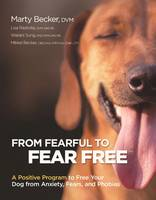 From Fearful to Fear Free: A Positive Program to Free Your Dog From Anxiety, Fears, and Phobias (Paperback)
