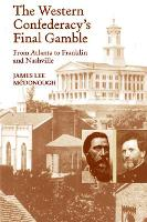 The Western Confederacy's Final Gamble: From Atlanta to Franklin to Nashville (Paperback)