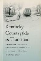Kentucky Countryside in Transition: A Streetcar Suburb and the Origins of Middle-Class Louisville, 1850-1910 (Hardback)