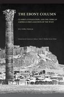 The Ebony Column: Classics, Civilisation, and the African American Reclamation of the West - Classicism in American Culture (Paperback)