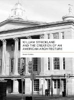 William Strickland and the Creation of an American Architecture (Hardback)