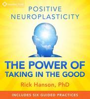 Positive Neuroplasticity: The Power of Taking in the Good (CD-Audio)