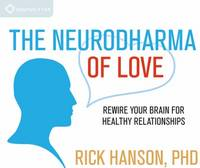 The Neurodharma of Love: Rewire Your Brain for Healthy Relationships (CD-Audio)