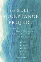 The Self-Acceptance Project: How to Be Kind and Compassionate Toward Yourself in Any Situation (Paperback)