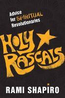 Holy Rascals: Advice for Spiritual Revolutionaries (Paperback)