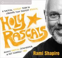 How to be a Holy Rascal: A Magical Mystery Tour to Liberate Your Deepest Wisdom, Access Radical Compassion, and Set Yourself Free (CD-Audio)