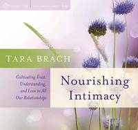 Nourishing Intimacy: Cultivating Trust, Understanding, and Love in All Our Relationships (CD-Audio)