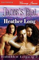 Jacob's Trial [Forbidden Legacy 2] (Siren Publishing Menage Amour) (Paperback)