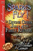 Sparks Fly! a Divine Creek July 4th Family Reunion [Divine Creek Ranch 11] (Siren Publishing Menage Everlasting) (Paperback)