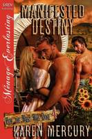 Manifested Destiny [How the West Was Done 4] (Siren Publishing Menage Everlasting) (Paperback)