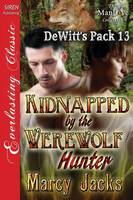 Kidnapped by the Werewolf Hunter [Dewitt's Pack 13] (Siren Publishing Everlasting Classic Manlove) (Paperback)