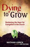Dying to Grow: Reclaiming the Heart for Evangelism in the Church (Paperback)