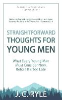 Straightforward Thoughts for Young Men: What Every Young Man Must Consider Now, Before It's Too Late (Paperback)