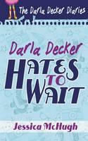 Darla Decker Hates to Wait - Darla Decker Diaries 1 (Paperback)