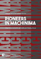 Pioneers in Machinima: The Grassroots of Virtual Production